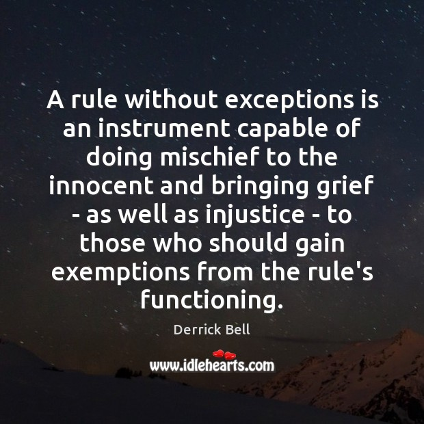 A rule without exceptions is an instrument capable of doing mischief to Image