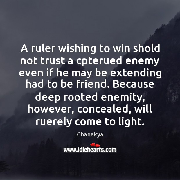 Image, A ruler wishing to win shold not trust a cpterued enemy even