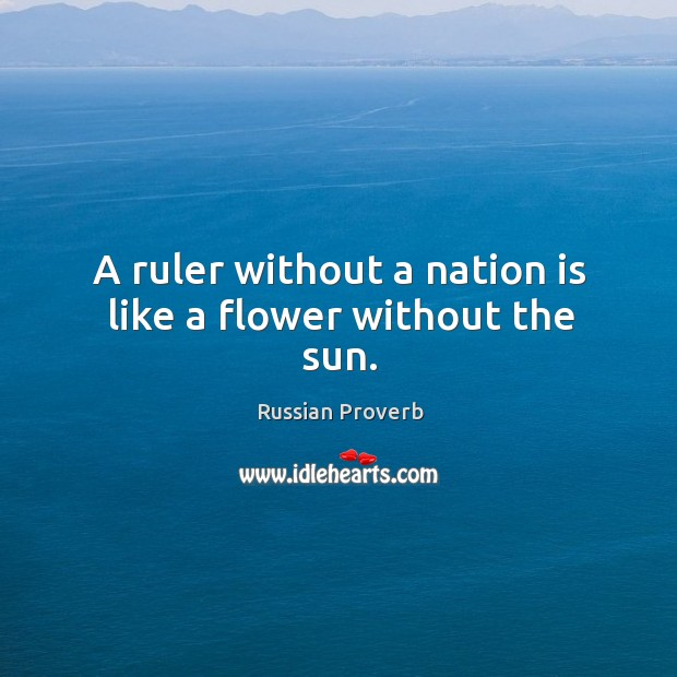 Image, A ruler without a nation is like a flower without the sun.