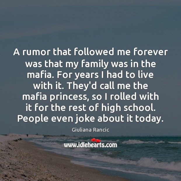 A rumor that followed me forever was that my family was in Giuliana Rancic Picture Quote