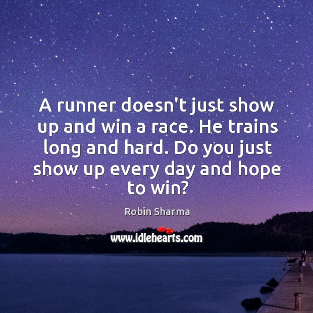 Image, A runner doesn't just show up and win a race. He trains