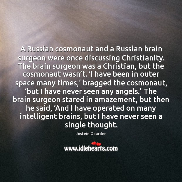 A Russian cosmonaut and a Russian brain surgeon were once discussing Christianity. Image