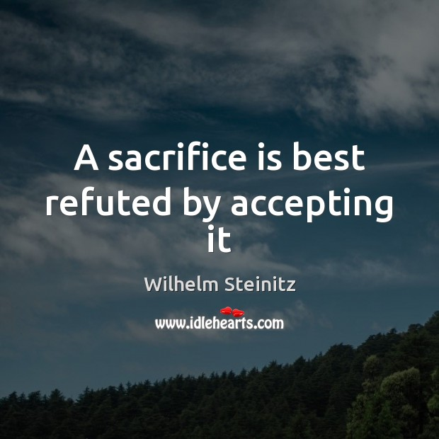 A sacrifice is best refuted by accepting it Image