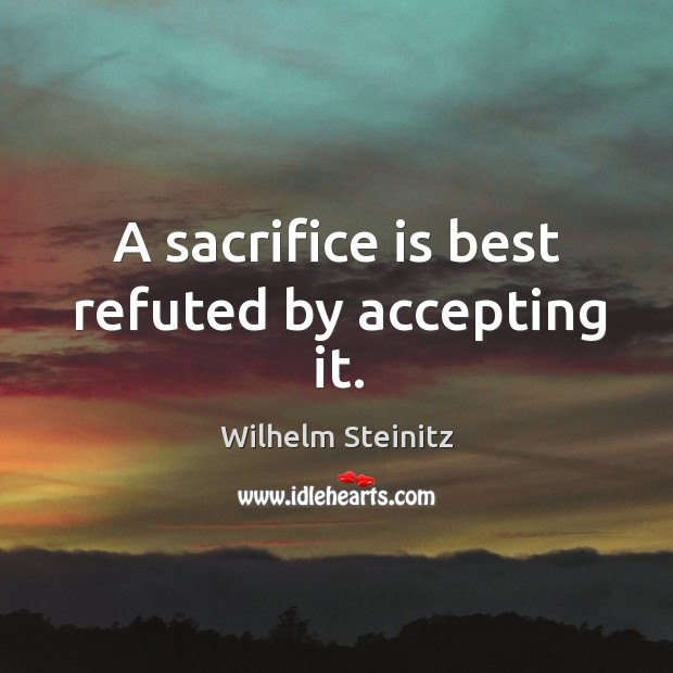 A sacrifice is best refuted by accepting it. Image