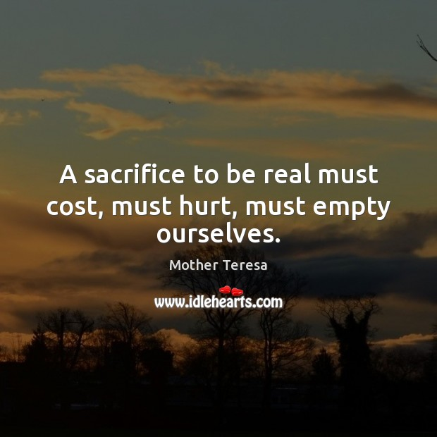 Image, A sacrifice to be real must cost, must hurt, must empty ourselves.