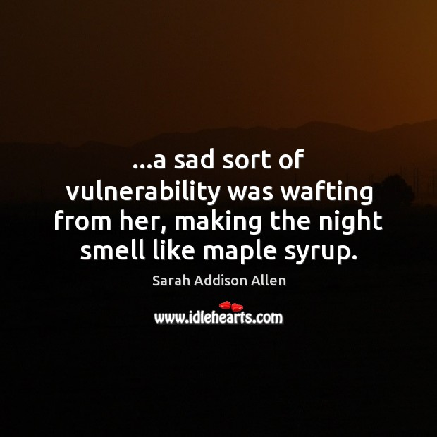 …a sad sort of vulnerability was wafting from her, making the night Image