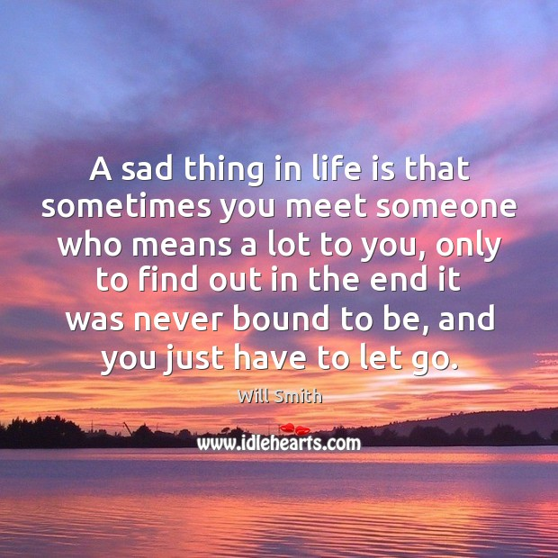 A Sad Thing In Life Is That Sometimes You Meet Someone Who