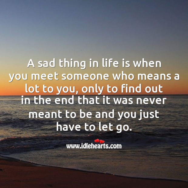 Image, A sad thing in life is to let go someone who means a lot to you.