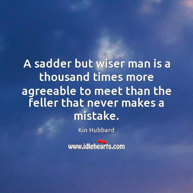 A sadder but wiser man is a thousand times more agreeable to Image