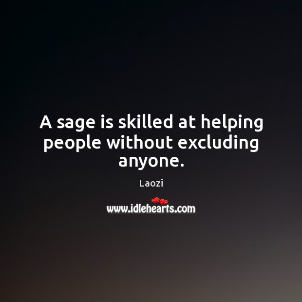 Image, A sage is skilled at helping people without excluding anyone.