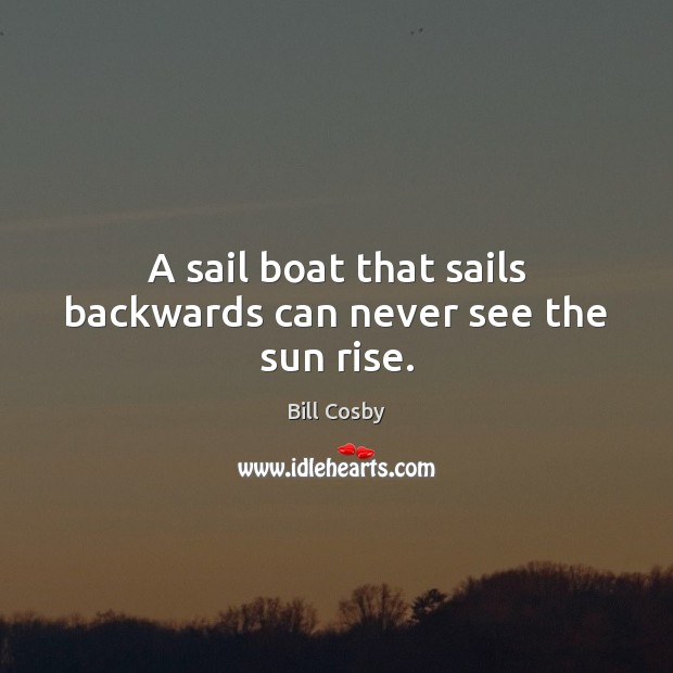 A sail boat that sails backwards can never see the sun rise. Image