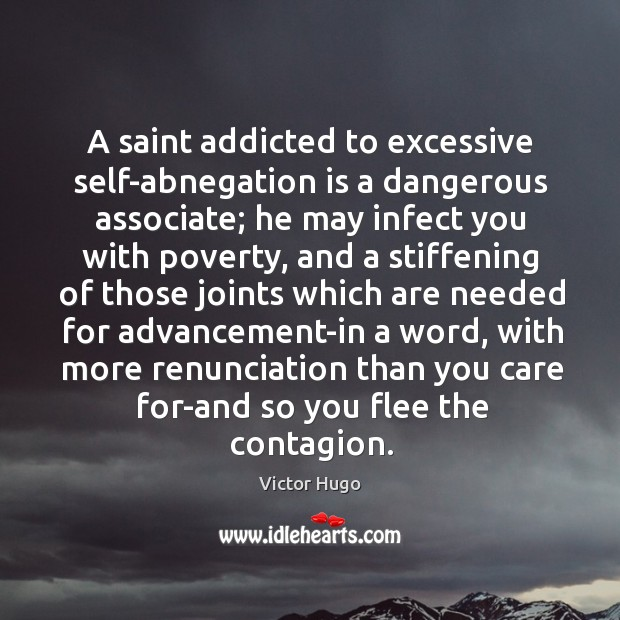 A saint addicted to excessive self-abnegation is a dangerous associate; he may Image