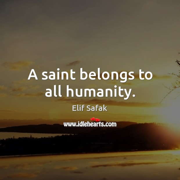 Image, A saint belongs to all humanity.