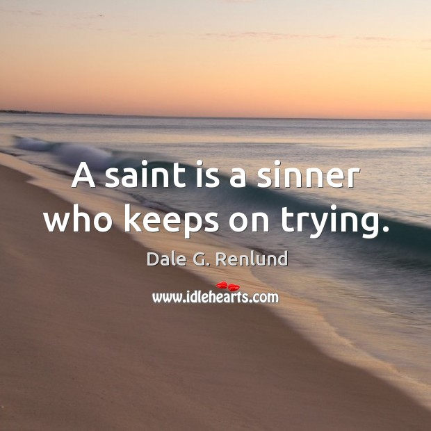 A Saint Is A Sinner Who Keeps On Trying Idlehearts