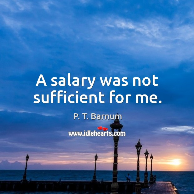 A salary was not sufficient for me. Image
