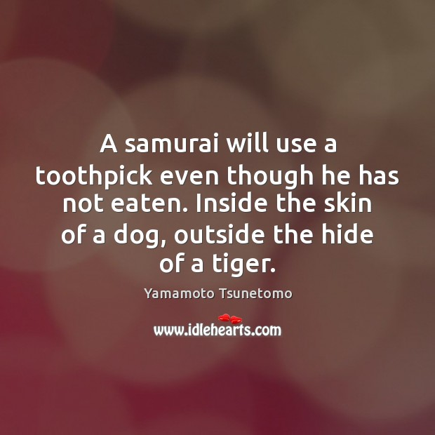 A samurai will use a toothpick even though he has not eaten. Image