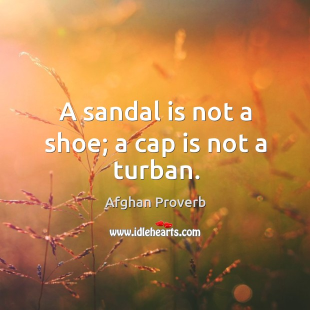 Image, A sandal is not a shoe; a cap is not a turban.