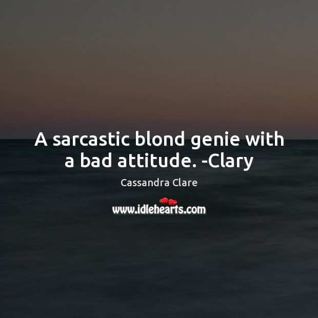 Image, A sarcastic blond genie with a bad attitude. -Clary