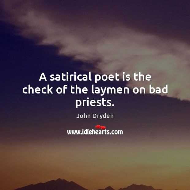 A satirical poet is the check of the laymen on bad priests. Image