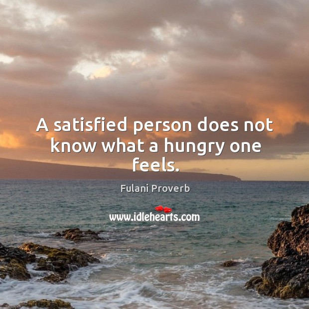 Image, A satisfied person does not know what a hungry one feels.