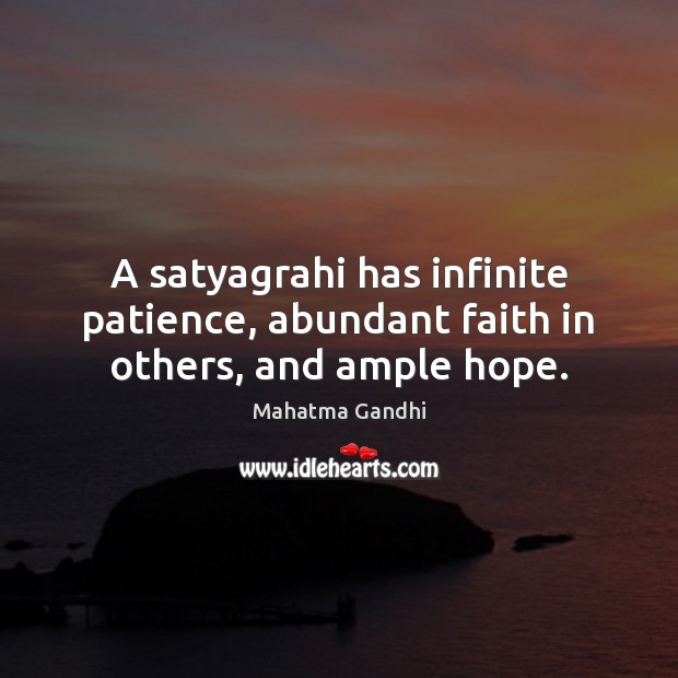 A satyagrahi has infinite patience, abundant faith in others, and ample hope. Image