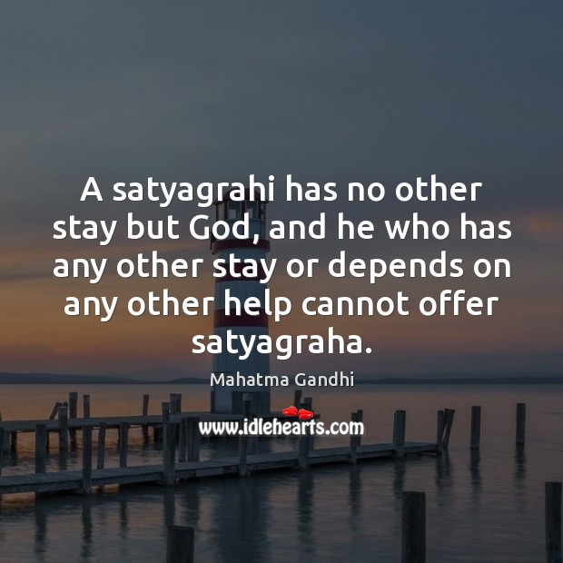 A satyagrahi has no other stay but God, and he who has Image