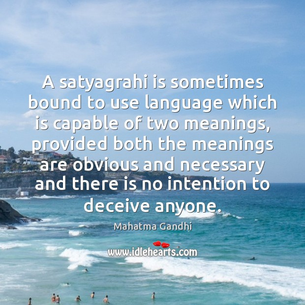 A satyagrahi is sometimes bound to use language which is capable of Image