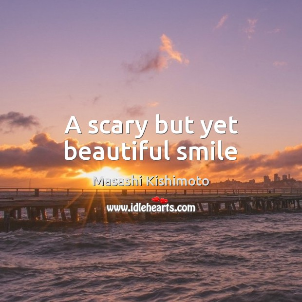 A scary but yet beautiful smile Masashi Kishimoto Picture Quote