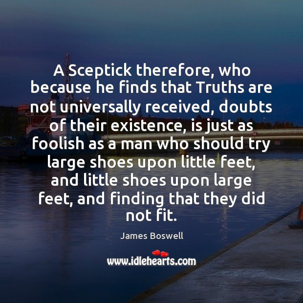 A Sceptick therefore, who because he finds that Truths are not universally Image