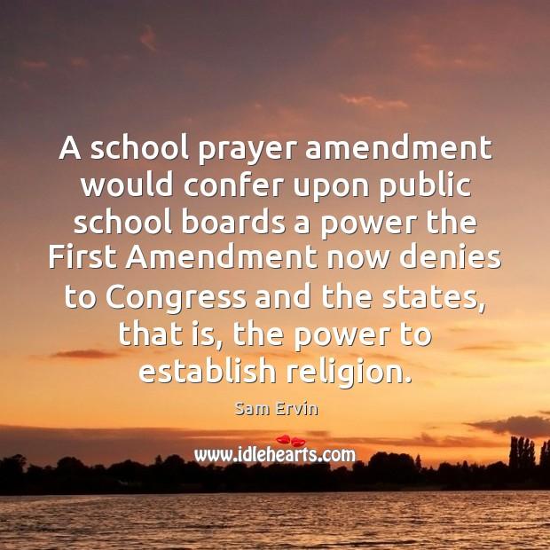 A school prayer amendment would confer upon public school boards a power Image