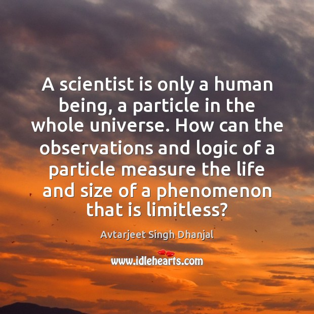 Image, A scientist is only a human being, a particle in the whole