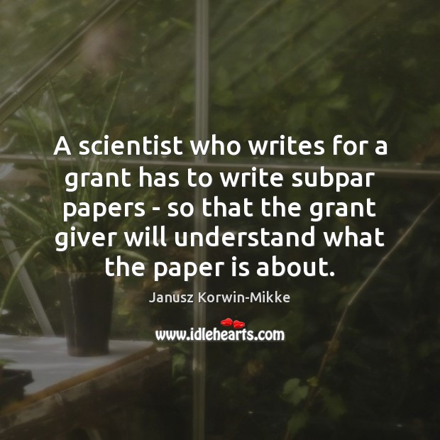 A scientist who writes for a grant has to write subpar papers Janusz Korwin-Mikke Picture Quote