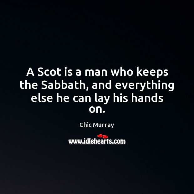 A Scot is a man who keeps the Sabbath, and everything else he can lay his hands on. Image