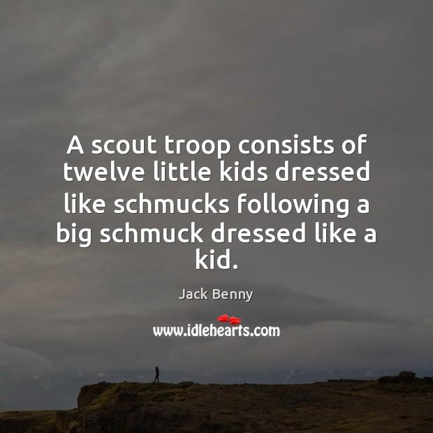 A scout troop consists of twelve little kids dressed like schmucks following Image