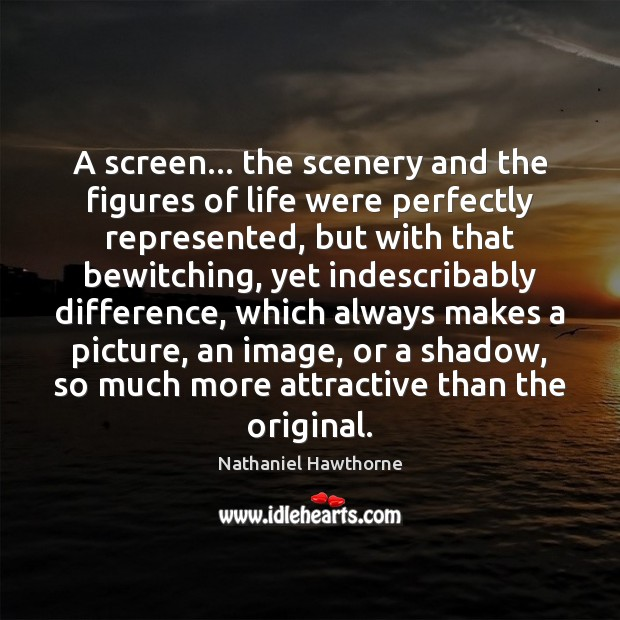A screen… the scenery and the figures of life were perfectly represented, Image