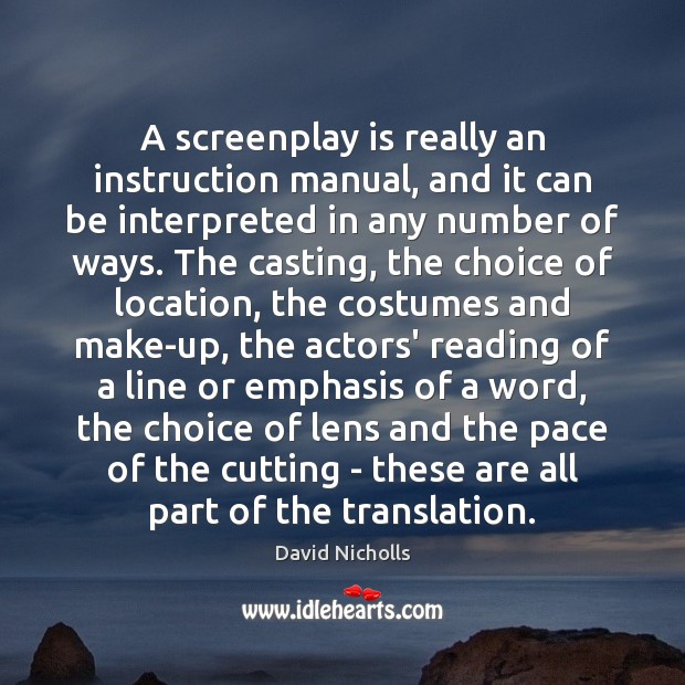 A screenplay is really an instruction manual, and it can be interpreted Image