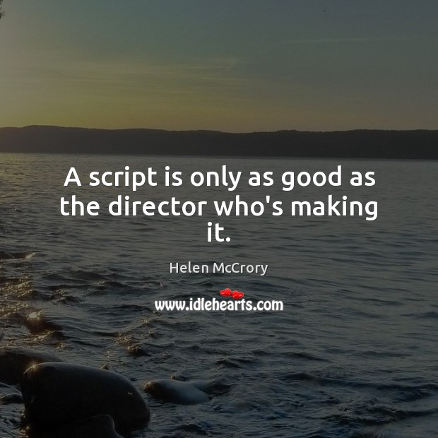 Image, A script is only as good as the director who's making it.