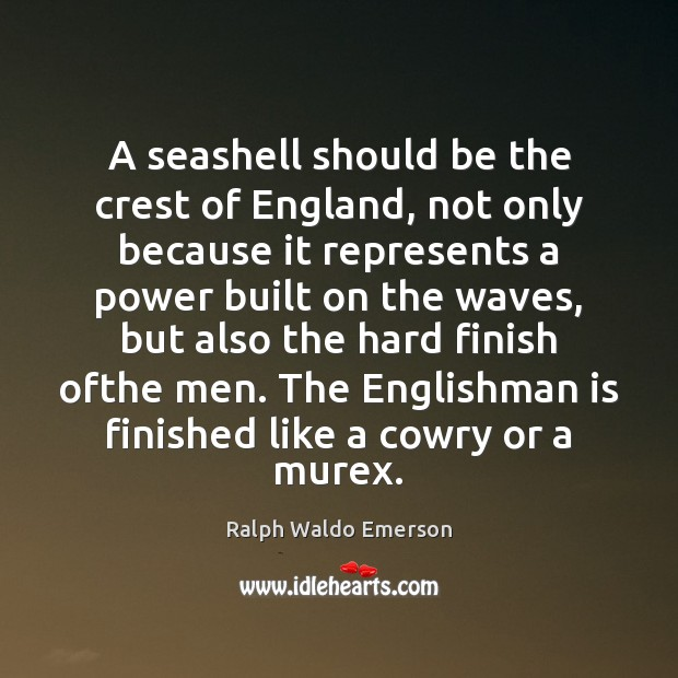 A seashell should be the crest of England, not only because it Image