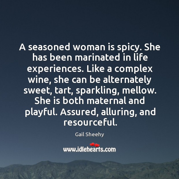 Image, A seasoned woman is spicy. She has been marinated in life experiences.