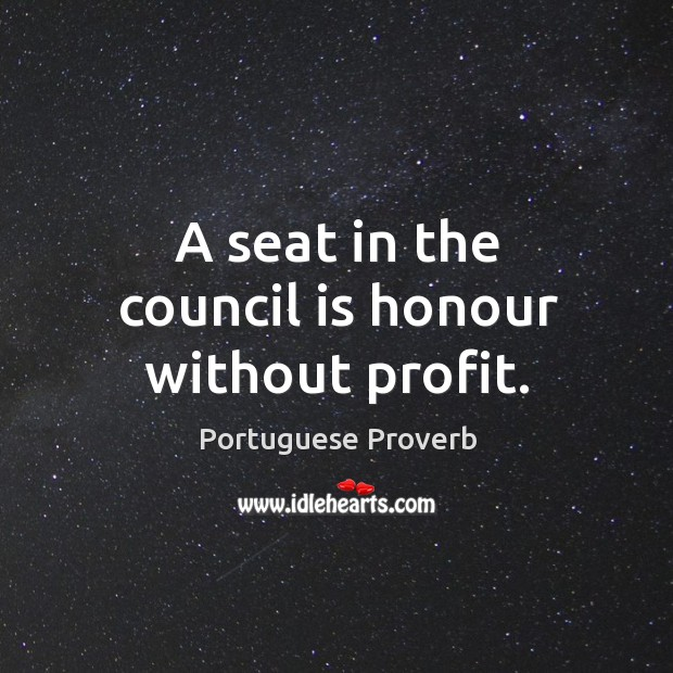 Image, A seat in the council is honour without profit.