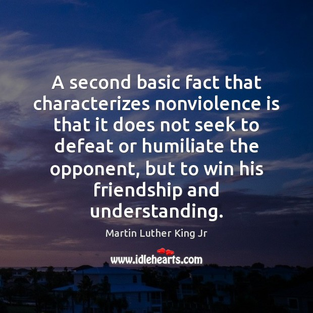 A second basic fact that characterizes nonviolence is that it does not Image
