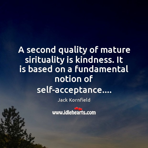 Image, A second quality of mature sirituality is kindness. It is based on