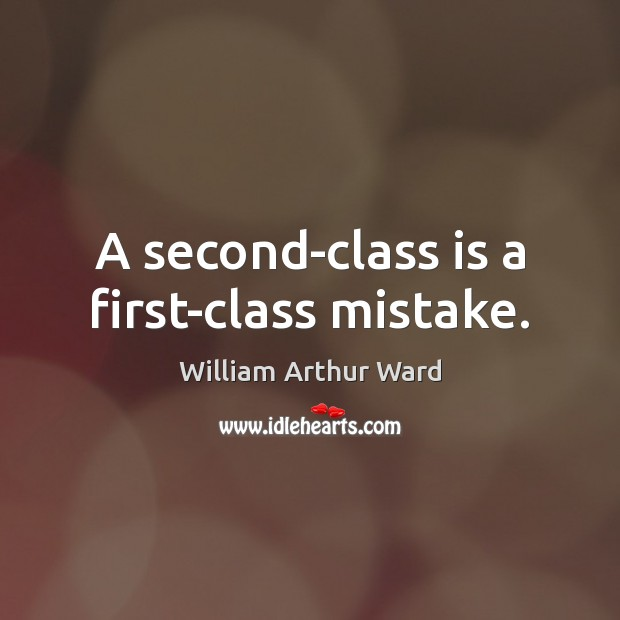 Image, A second-class is a first-class mistake.
