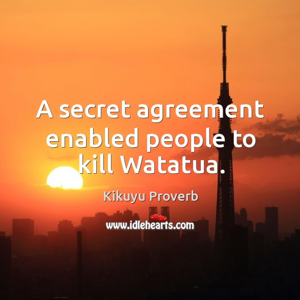 A secret agreement enabled people to kill watatua. Kikuyu Proverbs Image