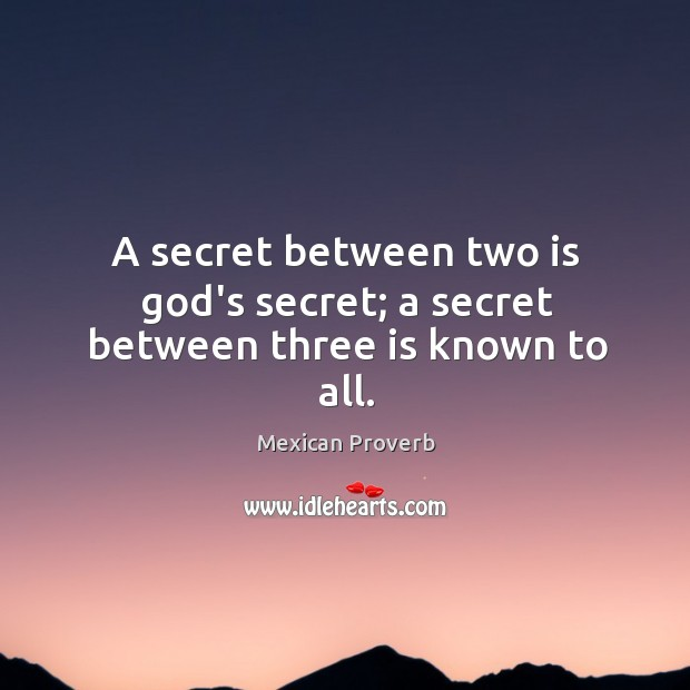 Image, A secret between two is God's secret; a secret between three is known to all.