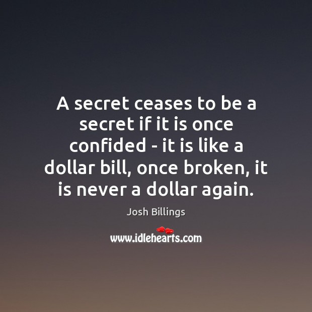 A secret ceases to be a secret if it is once confided Image