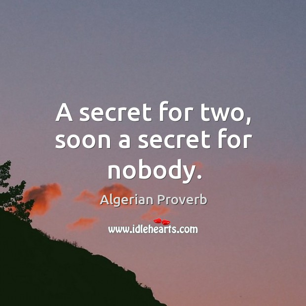 A secret for two, soon a secret for nobody. Algerian Proverbs Image