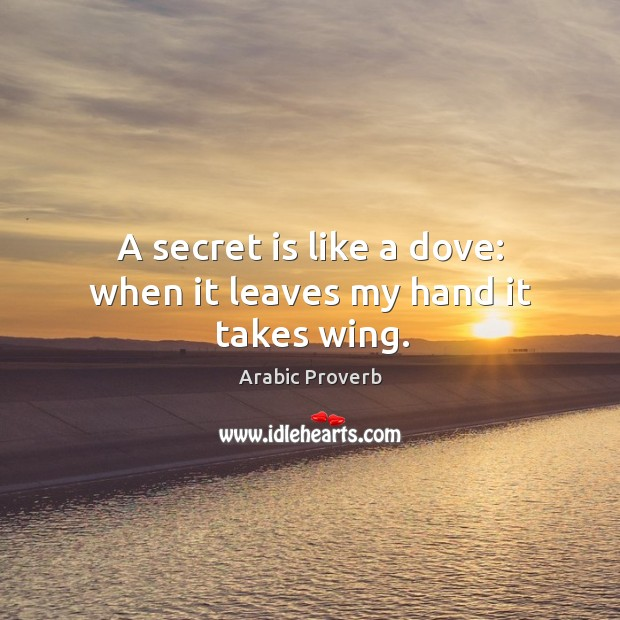 Image, A secret is like a dove: when it leaves my hand it takes wing.