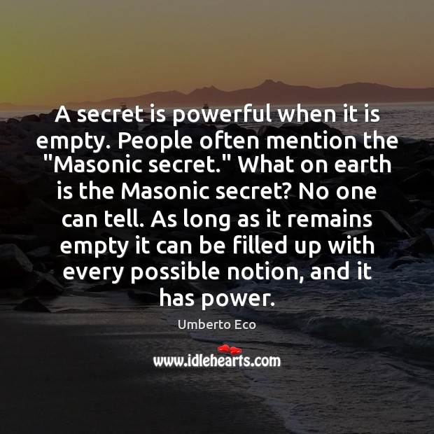 """A secret is powerful when it is empty. People often mention the """" Umberto Eco Picture Quote"""