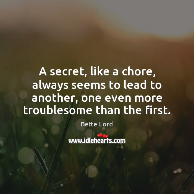A secret, like a chore, always seems to lead to another, one Image